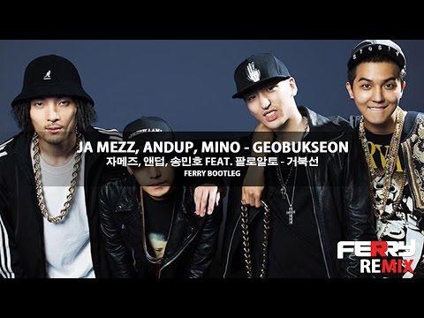 Ja Mezz, AndUp, Mino - Geobukseon (Ferry Bootleg)