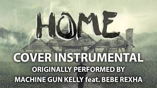 Home (Cover Instrumental) [In the Style of Machine Gun Kelly feat. Bebe Rexha]