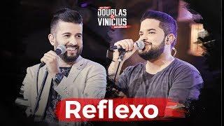 Baixar Douglas e Vinicius - REFLEXO - DVD Ao Vivo Acústico