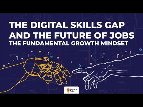 The Digital Skills Gap And The Future Of Jobs 2020 - The Fundamental Growth Mindset
