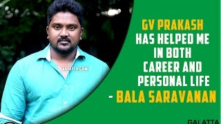 GV Prakash has helped me in both career and personal life - Bala saravanan