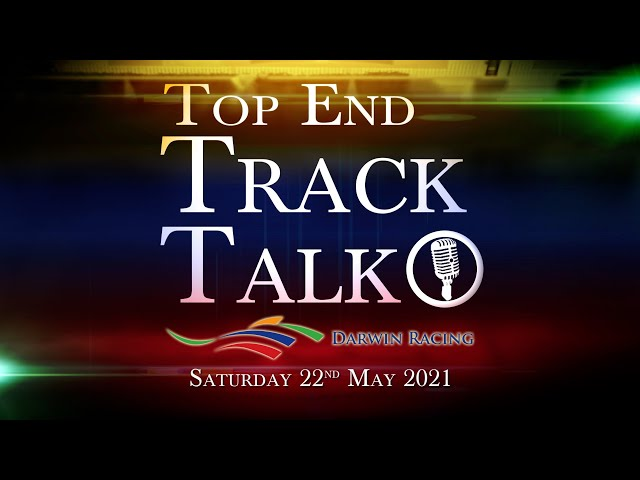 Top End Track Talk EP104 22 05 21