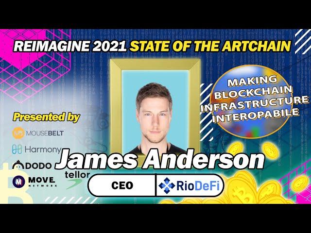 REIMAGINE 2021 - James Anderson - CEO at RioDefi - Blockchain Infrastructure Reimagined