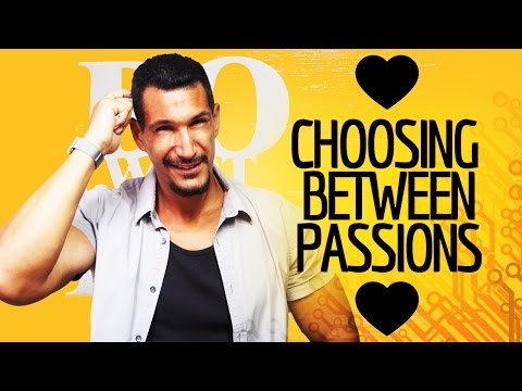 How To Choose Between 2 Different Passions?