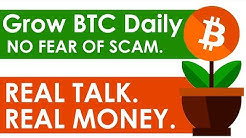 Grow your BTC Daily - NO FEAR OF SCAM.  (REAL TALK  REAL MONEY).