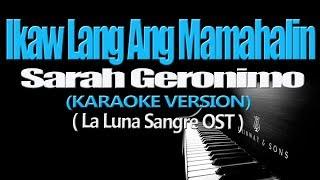 IKAW LANG ANG MAMAHALIN - Sarah Geronimo (KARAOKE VERSION) (La Luna Sangre OST)
