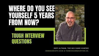 Tough Interview Questions: Where Do You See Yourself 5 Years From Now?