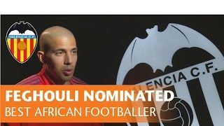 VALENCIA CF I SOFIANE FEGHOULI NOMINATED FOR THE AFRICAN FOOTBALLER OF THE YEAR AWARD