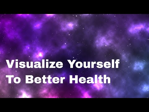 Visualize Yourself To Better Health - Use the power of your imagination to help you to heal