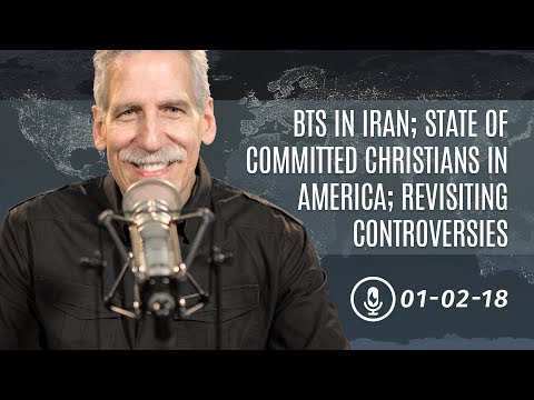 Behind the Scenes in Iran; the State of Committed Christians in America; Revisiting Controversies