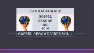 Gospel Reggae Vibes Vol 1 DJ GraceGrace Jan 2016