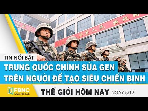 Tin thế giới mới nhất 5/12   Trung Quốc chỉnh sửa Gen trên người để tạo siêu chiến binh ?   FBNC