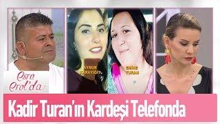 Kadir Turan'ın kardeşi canlı yayında - Esra Erol'da 30 Mayıs 2019
