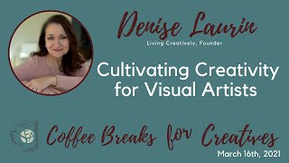 Coffee Breaks for Creatives: Denise Laurin - Cultivating Creativity for Visual Artists