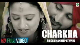 Mandeep Athwal Charkha Official Full Song