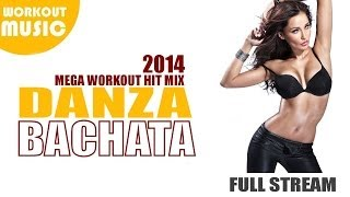 BACHATA 2014 HIT MIX  VOL. 1 ► BEST BACHATA SONGS 2014 ► DANZA & ZUMBA 2014 WORKOUT