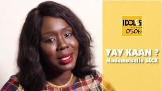IDOLES - Yay Kaan ? - Mademoiselle Seck