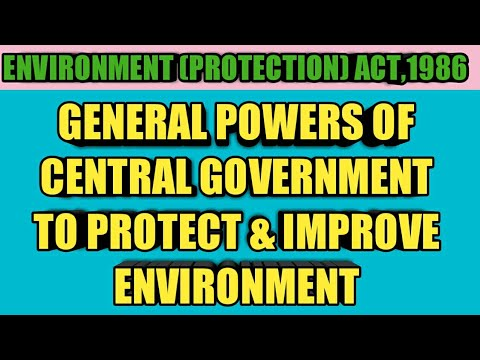 GENERAL POWERS OF CENTRAL GOVERNMENT TO PROTECT & IMPROVE ENVIRONMENT