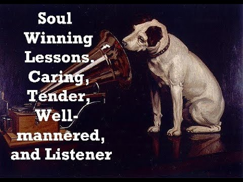 Soul Winning Lessons  Caring, Tender, Well mannered, and Listener