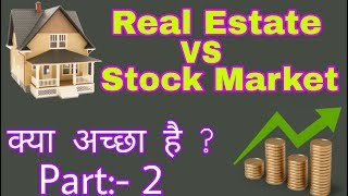 Real Estate over Stock Market Investing | Which can be better | Part 2