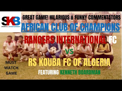 Rangers International FC VS RS Kouba of Algeria (Funny Commentators)