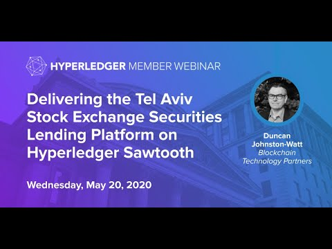 Hyperledger Member Webinar: Delivering the Tel Aviv Stock Exchange Securities Lending Platform