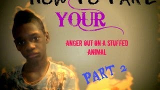 HOW TO TAKE YOUR ANGER OUT ON A STUFFED ANIMAL PAR