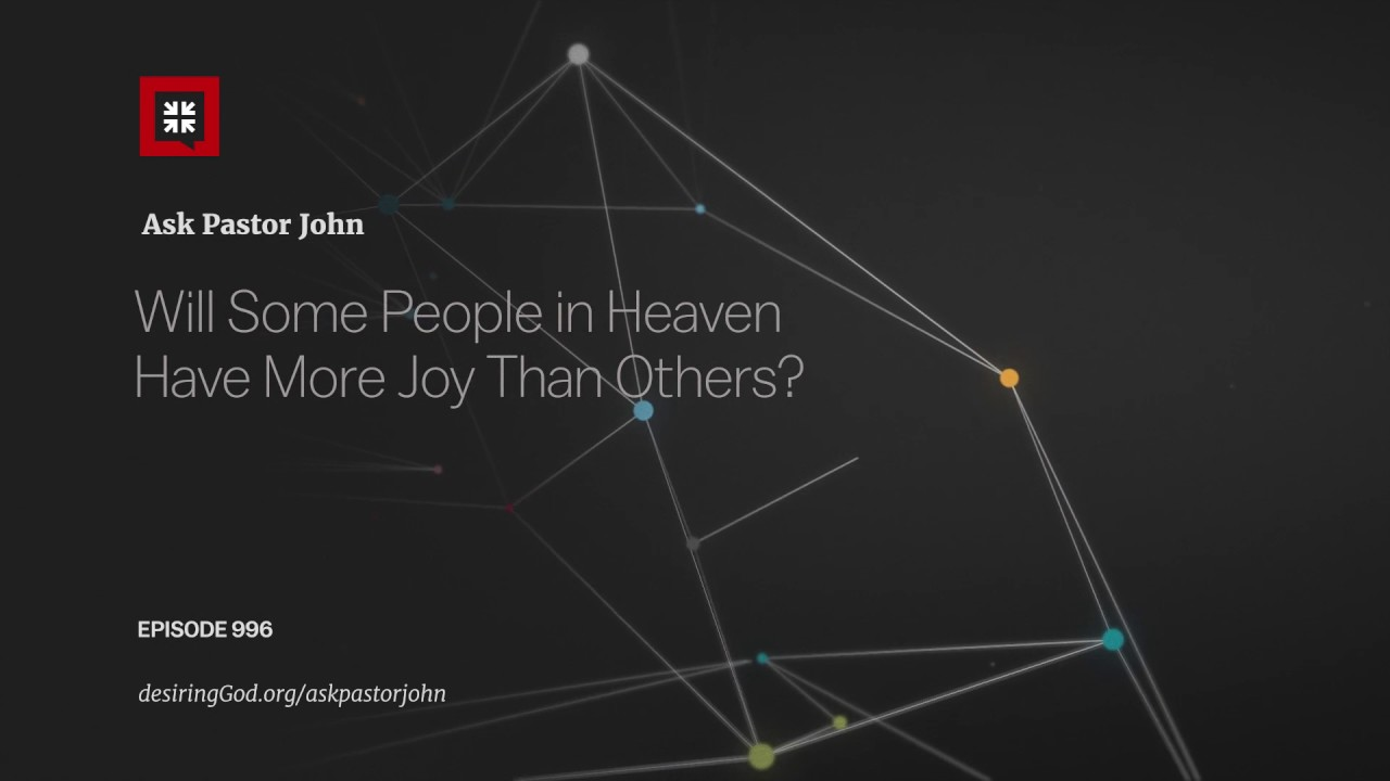 Will Some People in Heaven Have More Joy Than Others? // Ask Pastor John