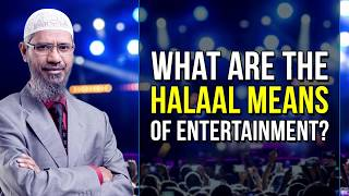 What are the Halaal means of Entertainment? - Dr Zakir Naik