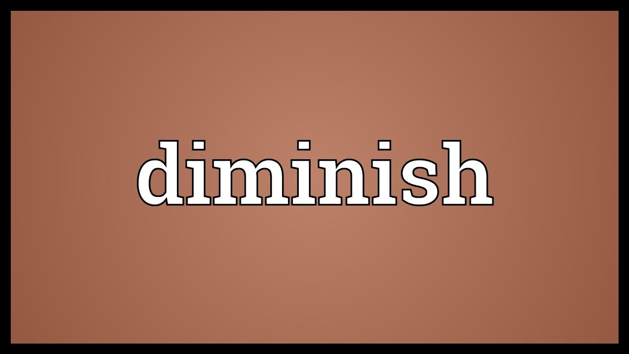 Diminish Meaning