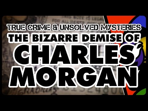[True Crime & Unsolved Mysteries] The Bizarre Demise of Charles Morgan