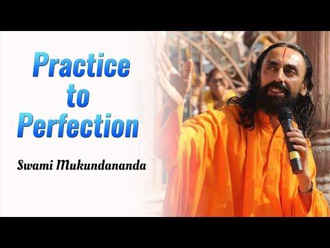 Practice makes it perfect - Patanjali Yoga Sutras part 13 - Swami Mukundananda