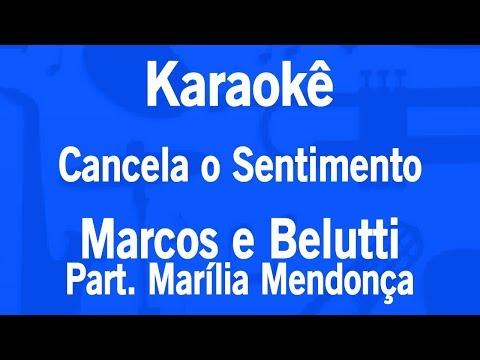 Karaokê Cancela o Sentimento - Marcos e Belutti Part. Marília Mendonça