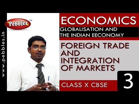 Foreign trade and Integration of markets | Globalisation| Economics |CBSE Class 10 Social Sciences