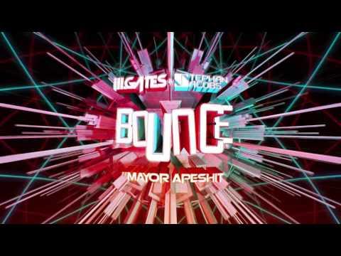 ill.GATES + Stephan Jacobs - BOUNCE ft Mayor Apeshit