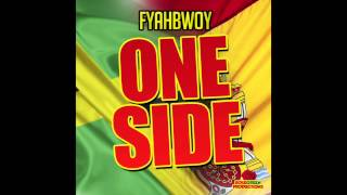 FYAHBWOY - ONE SIDE -  Prod. Rosegreen productions . NEW SINGLE 2013