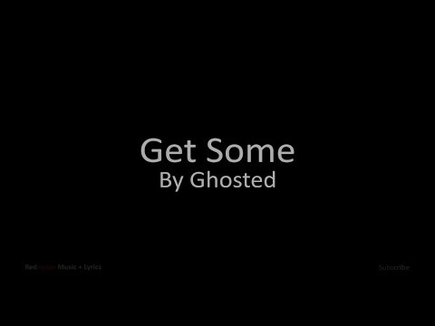 Get Some - By Ghosted (Music + Lyrics)