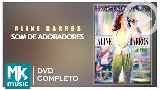 Aline Barros - Som de Adoradores (DVD COMPLETO)