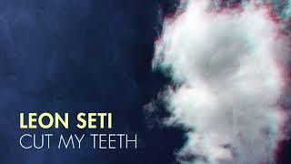 Leon Seti - Cut My Teeth (Audio)