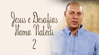 Jesus e Desafios - Homo Naledi - Cláudio Sinoti