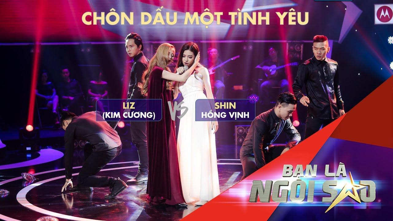 CHÔN DẤU MỘT TÌNH YÊU | LIZ (KIM CƯƠNG) Vs. SHIN HỒNG VỊNH) | Be A Star - Bạn Là Ngôi Sao Liveshow 5