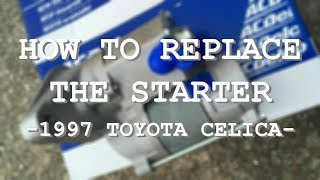How To Replace A 1997 Toyota Celica Starter