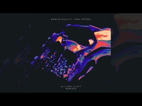 manila-killa---all-that's-left-feat.-joni-fatora-(remixes)-[official]