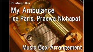 Download My Ambulance/Ice Paris, Praewa Nichapat [Music Box]
