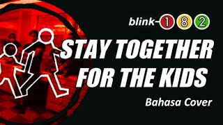 blink-182 - Stay Together for the Kids cover (bahasa INDONESIA version)