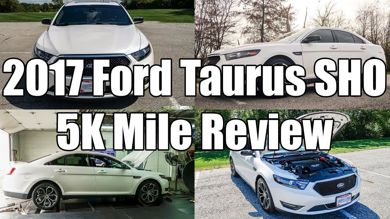 2017 Ford Taurus Sho 5000 Mile Review And Ownership Experience