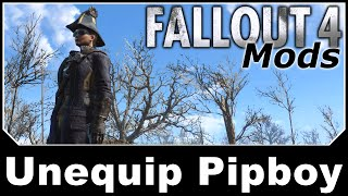 Fallout 4 Mods - Unequip Pipboy