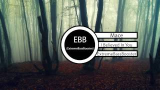 Mace - I Believed In You (Bass Boosted)