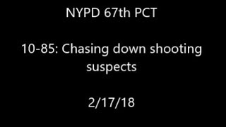 NYPD 67th PCT  10-85: Chasing down shooting suspects