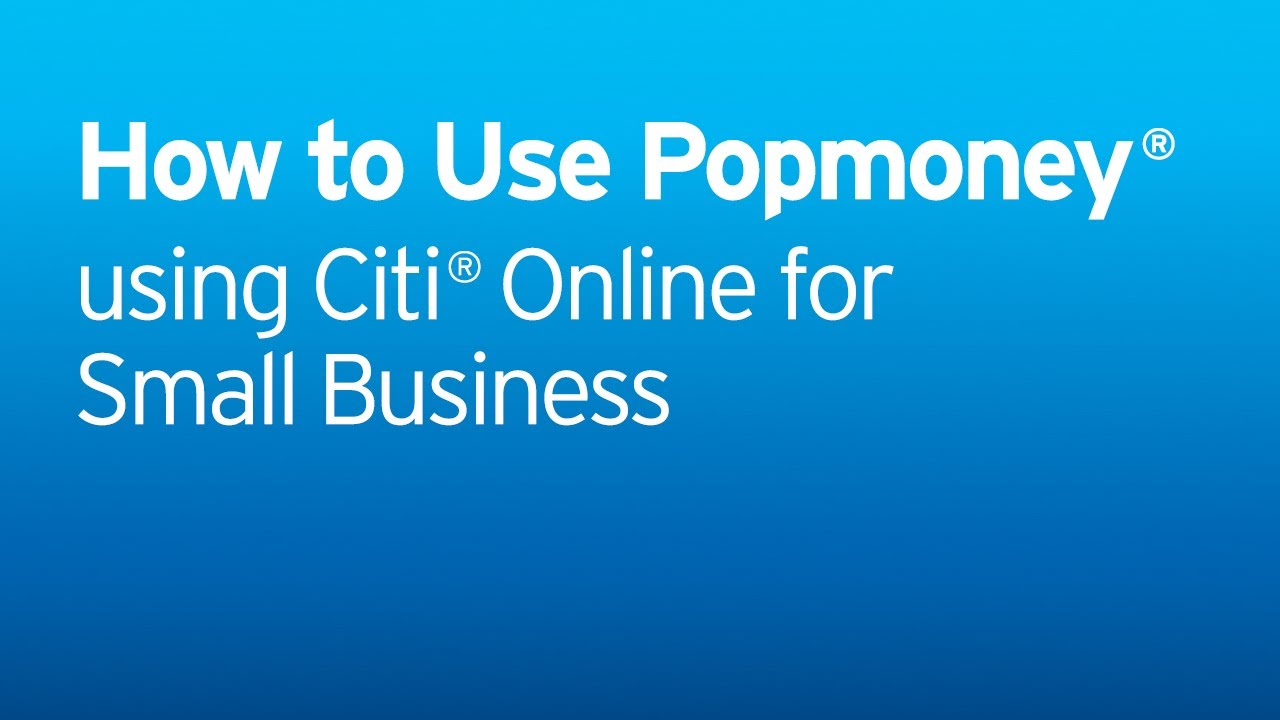 Citi: How to use Popmoney - Using Citi Online for Small Business ...